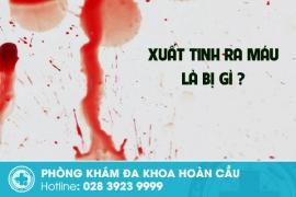Xuất tinh ra máu triệu chứng bệnh nam khoa nguy hiểm
